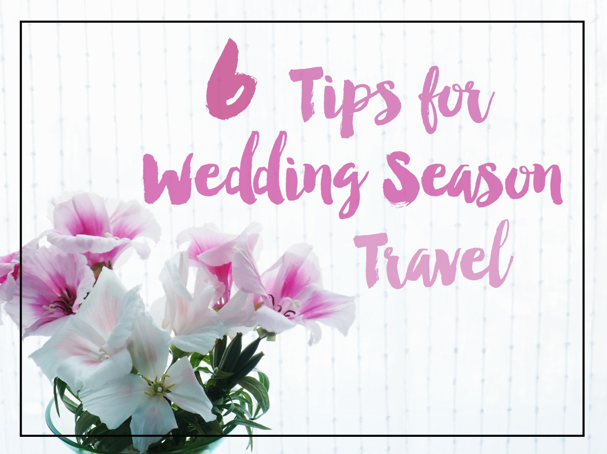 6 Tips for Wedding Season Travel
